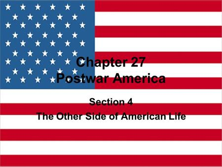 Chapter 27 Postwar America Section 4 The Other Side of American Life.