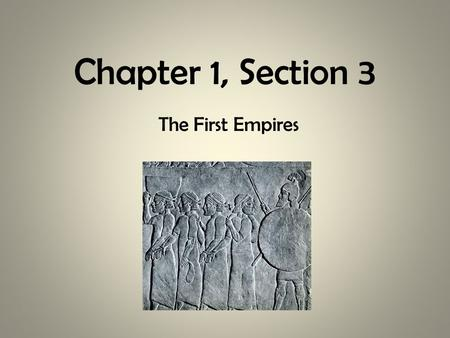 Chapter 1, Section 3 The First Empires. The Assyrians 1,000 years after Hammurabi a new empire arose in Mesopotamia. It was the Assyrians who lived north.