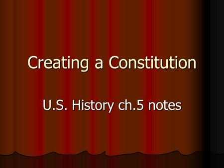 Creating a Constitution U.S. History ch.5 notes 1) In 1777 the Continental Congress adopted the Articles of Confederation, which was a plan for a loose.