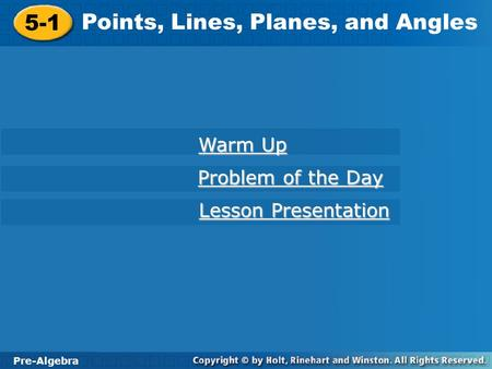 Pre-Algebra 5-1 Points, Lines, Planes, and Angles 5-1 Points, Lines, Planes, and Angles Pre-Algebra Warm Up Warm Up Problem of the Day Problem of the Day.