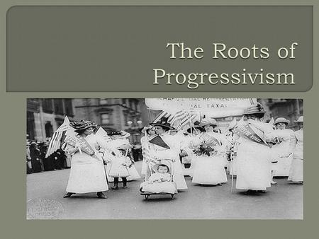 The struggle for the right of women to vote was only one of a series of reform efforts that transformed American society in the early 1900s. Progressivism.