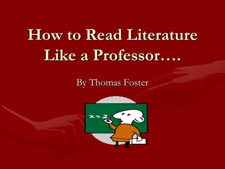 How to Read Literature Like a Professor…. By Thomas Foster.