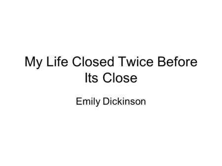 My Life Closed Twice Before Its Close Emily Dickinson.