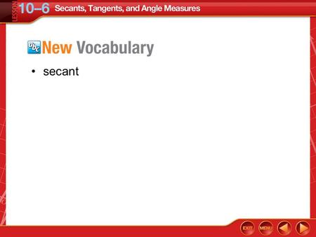 Vocabulary secant. Concept Example 1 Use Intersecting Chords or Secants A. Find x. Answer: x = 82 Theorem 10.12 Substitution Simplify.