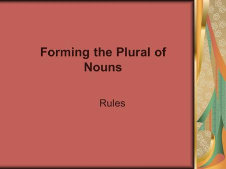 Forming the Plural of Nouns Rules. To form the plural of most nouns, add -s Singular: snack oven Plural: snacks ovens Singular: valley organization Plural: