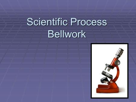 Scientific Process Bellwork. Day 1 1. Educated guess, must be testable____________ 2. A process of testing a hypothesis by gathering data under controlled.