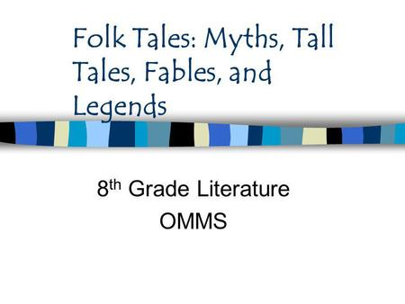 Folk Tales: Myths, Tall Tales, Fables, and Legends 8 th Grade Literature OMMS.