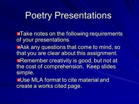 Poetry Presentations Take notes on the following requirements of your presentations. Ask any questions that come to mind, so that you are clear about this.