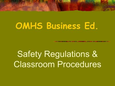 Safety Regulations & Classroom Procedures OMHS Business Ed.
