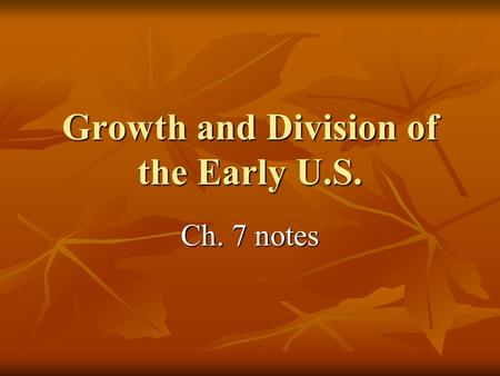 Growth and Division of the Early U.S. Ch. 7 notes.