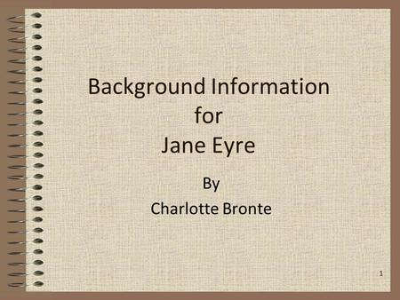Background Information for Jane Eyre By Charlotte Bronte 1.