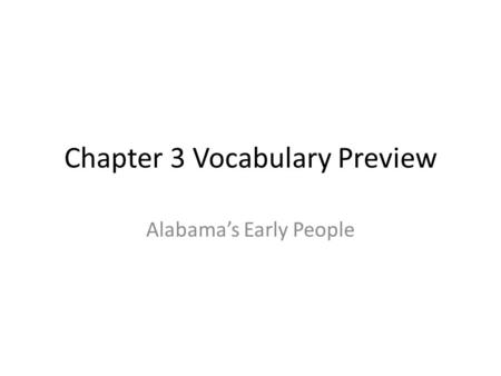 Chapter 3 Vocabulary Preview Alabamas Early People.