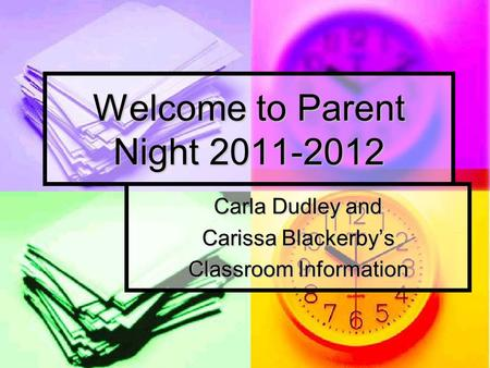 Welcome to Parent Night 2011-2012 Carla Dudley and Carissa Blackerbys Classroom Information.