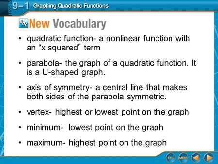 Vocabulary quadratic function- a nonlinear function with an x squared term parabola- the graph of a quadratic function. It is a U-shaped graph. axis of.