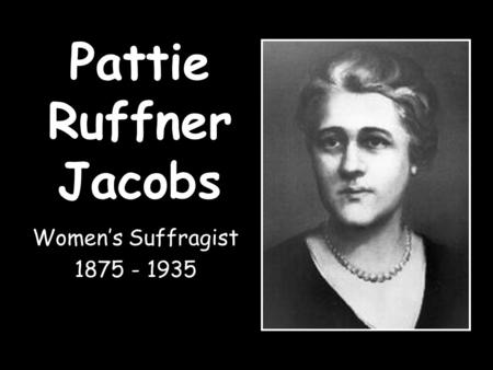 Pattie Ruffner Jacobs Women's Suffragist 1875 - 1935.