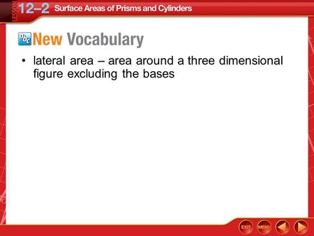 Vocabulary lateral area – area around a three dimensional figure excluding the bases.