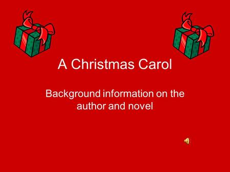 A Christmas Carol Background information on the author and novel.
