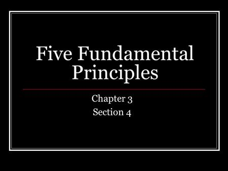 Five Fundamental Principles Chapter 3 Section 4. Popular Sovereignty Supreme power belongs to the people We the people… Examples: Electing the President.