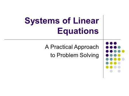Systems of Linear Equations A Practical Approach to Problem Solving.