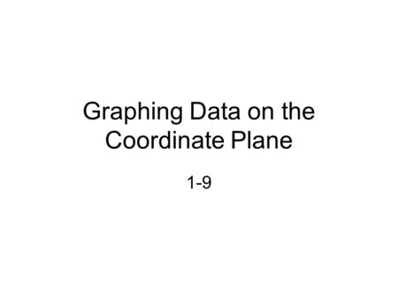 Graphing Data on the Coordinate Plane 1-9. Two number lines that intersect at right angles form a coordinate plane. The horizontal axis is the x-axis.