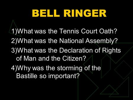 BELL RINGER 1)What was the Tennis Court Oath? 2)What was the National Assembly? 3)What was the Declaration of Rights of Man and the Citizen? 4)Why was.
