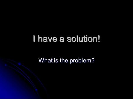 I have a solution! What is the problem?. Solutions Homogeneous (Uniform) mixture Homogeneous (Uniform) mixture Solute -- Dissolves Solute -- Dissolves.