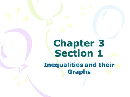 Chapter 3 Section 1 Inequalities and their Graphs.