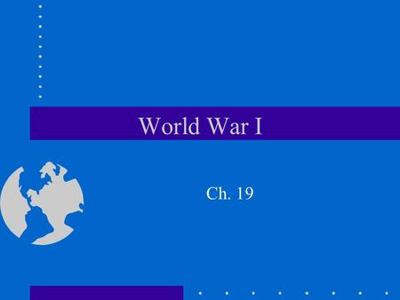 World War I Ch. 19. MAIN causes of WWI M- Militarism –countries build up their armies A- Alliances –Triple Alliance- Germany, Austria-Hungary, Italy –Triple.