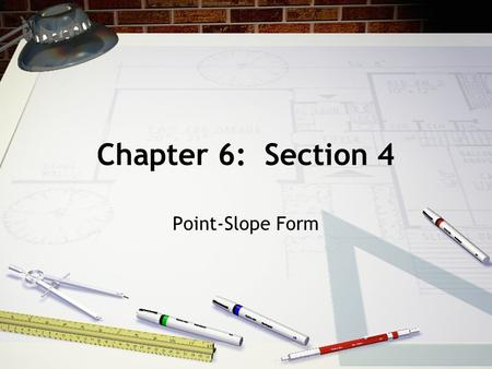 Chapter 6: Section 4 Point-Slope Form. The formula Point-Slope Form The point: (x 1, y 1 ) Slope: m.