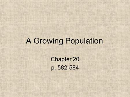 A Growing Population Chapter 20 p. 582-584. In 1870, the U.S. population was 40 million. Between 1870 & 1914 around 30 million immigrants moved to America.