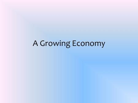A Growing Economy. What is an economic boom? A rapid growth in a countrys moneymaking that leads to increased prosperity. The economic boom in America.