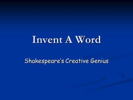 Invent A Word Shakespeares Creative Genius. Smart Man! In Shakespeares day, the average person had a vocabulary of around 500 words. In Shakespeares day,