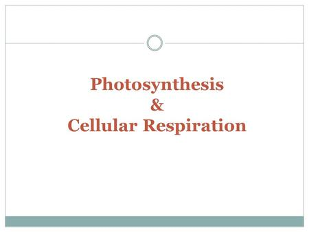 Photosynthesis & Cellular Respiration. The process by which energy from the sun is used to convert carbon dioxide and water into glucose and oxygen Photosynthesis.