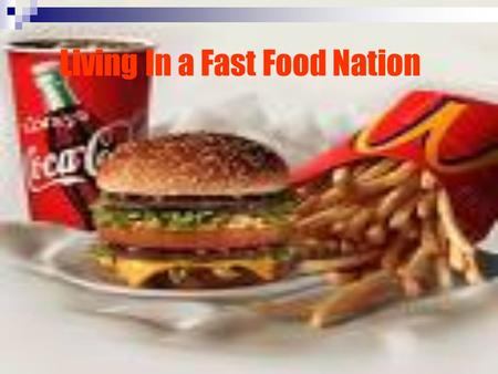 Living In a Fast Food Nation. What is Fast Food? A fast food restaurant is a restaurant that prepares food quickly and offers minimal service to its customers.