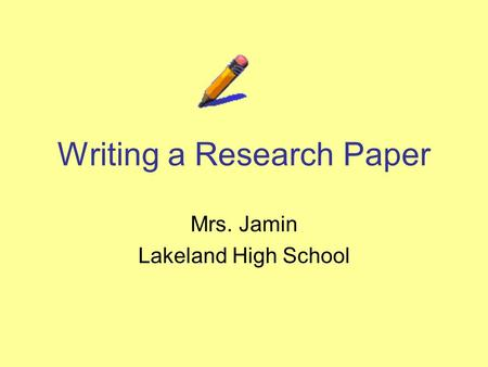 Writing a Research Paper Mrs. Jamin Lakeland High School.