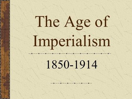 The Age of Imperialism 1850-1914.