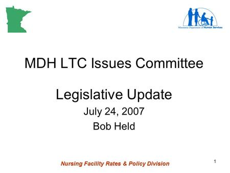 Nursing Facility Rates & Policy Division 1 MDH LTC Issues Committee Legislative Update July 24, 2007 Bob Held.