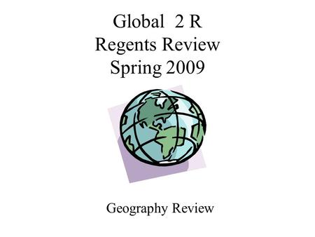 Global 2 R Regents Review Spring 2009 Geography Review.