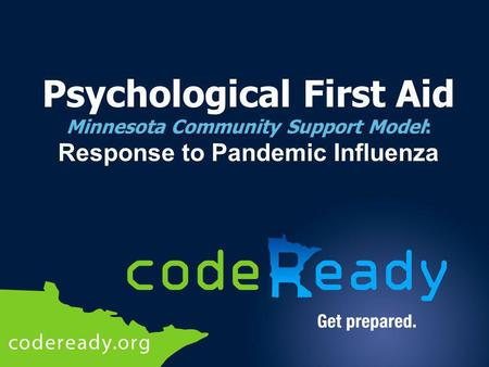 Psychological First Aid Minnesota Community Support Model: Response to Pandemic Influenza.