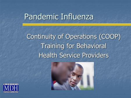 Pandemic Influenza Continuity of Operations (COOP) Training for Behavioral Health Service Providers.