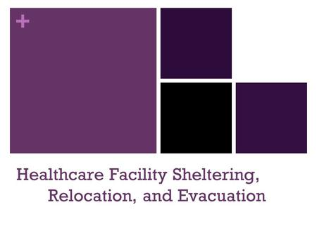 + Healthcare Facility Sheltering, Relocation, and Evacuation.