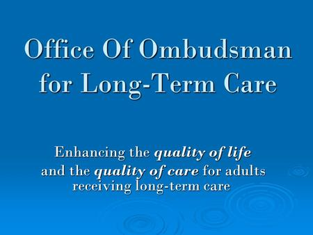 Office Of Ombudsman for Long-Term Care Enhancing the quality of life Enhancing the quality of life and the quality of care for adults receiving long-term.