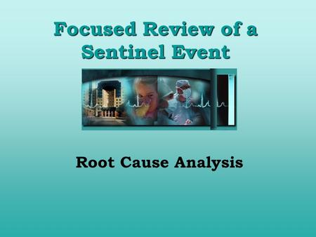 Focused Review of a Sentinel Event Root Cause Analysis.