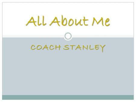 COACH STANLEY All About Me. The Day I Was Born Wednesday, August 14, 1985 Wednesday, August 14, 1985 9,641 days as of January 6, 2012 9,641 days as of.
