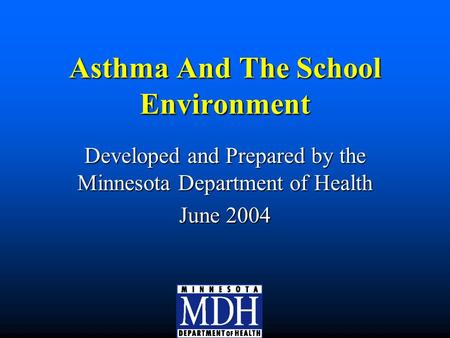 Asthma And The School Environment Developed and Prepared by the Minnesota Department of Health June 2004.