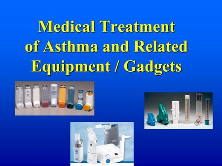 Medical Treatment of Asthma and Related Equipment / Gadgets.