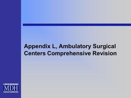 Appendix L, Ambulatory Surgical Centers Comprehensive Revision.