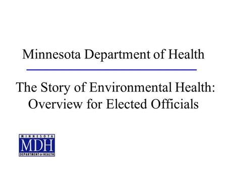 Minnesota Department of Health The Story of Environmental Health: Overview for Elected Officials.