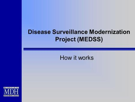Disease Surveillance Modernization Project (MEDSS) How it works.