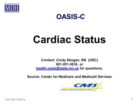 OASIS-C Cardiac Status Contact: Cindy Skogen, RN (OEC) 651-201-3818, or for questions. Source: Center.